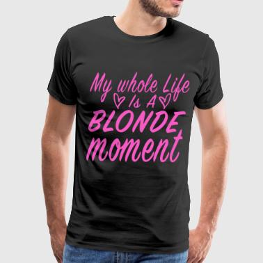 My Whole Life Is A Blonde Moment Men 39 S Premium