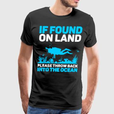 If found on land please throw back into the ocean - Men's Premium T-Shirt