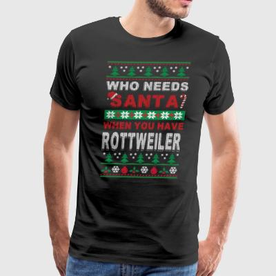 Who needs Santa when you have Rottweiler - Men's Premium T-Shirt