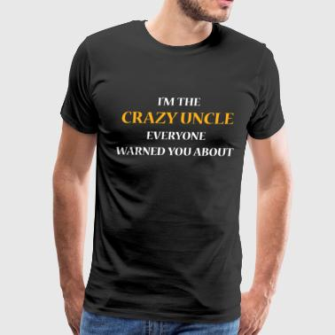 Gift For Uncle Crazy Uncle Shirt - Men's Premium T-Shirt