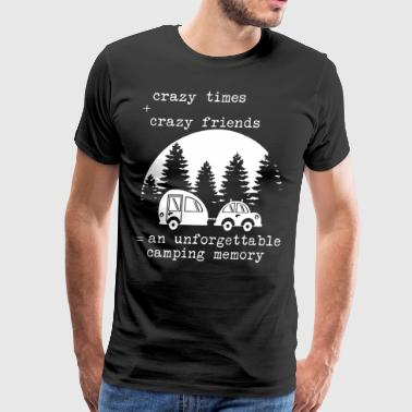 Crazy times crazy friends an unforgettable camping - Men's Premium T-Shirt