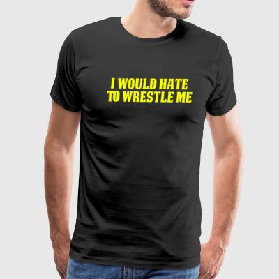 Funny Wrestling T Shirt I would Hate To Wrestle Me Yellow - Men's Premium T-Shirt