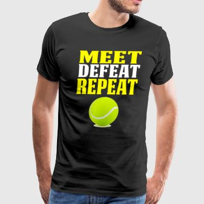 Funny Tennis Shirt Meet Defeat Repeat - Men's Premium T-Shirt