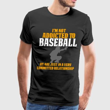 Funny Baseball Catcher T Shirt I'm Not Addicted - Men's Premium T-Shirt