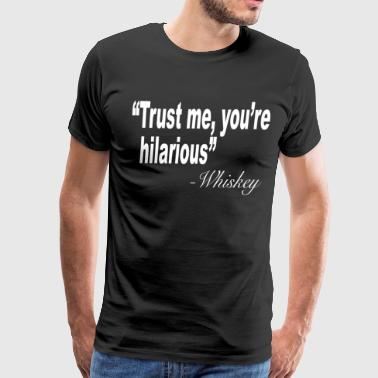 Funny Drinking Shirt Trust Me You're Hilarious - Men's Premium T-Shirt
