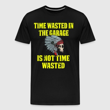 Time Wasted In Garage Is Not Wasted Indian - Men's Premium T-Shirt