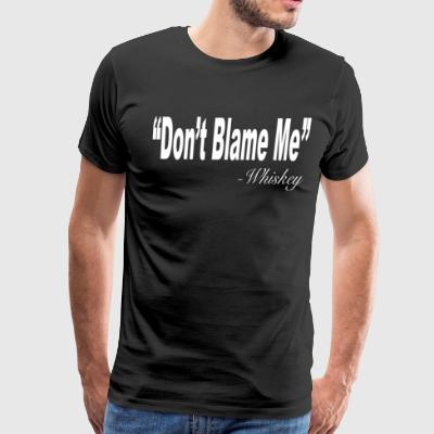 Funny Drinking Shirt Don't Blame Me Whiskey - Men's Premium T-Shirt