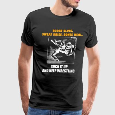 Funny Wrestling Shirt Blood clots sweat dries bones heal - Men's Premium T-Shirt