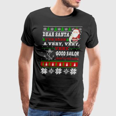 Dear Santa I've Been A Very Good Sailor - Men's Premium T-Shirt