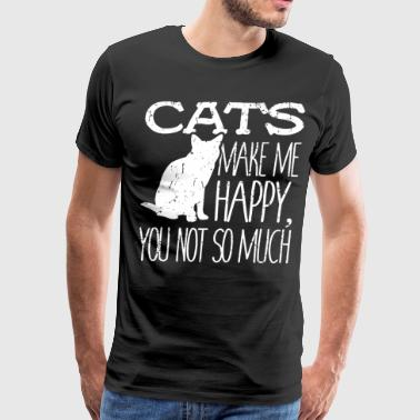 Cats make me happy you not so much - Men's Premium T-Shirt