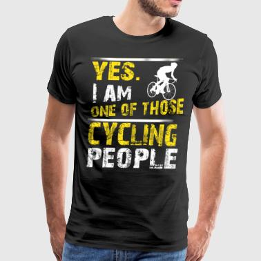 Yes. I Am One Of Those Cycling People - Men's Premium T-Shirt