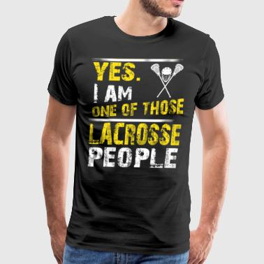 Yes. I Am One Of Those Lacrosse People - Men's Premium T-Shirt