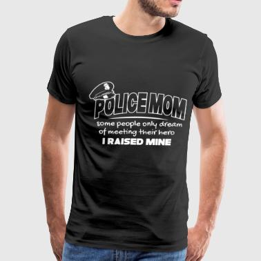 Police mom some people only dream of meeting their - Men's Premium T-Shirt