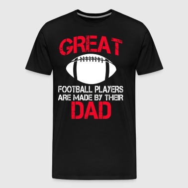 Great Football player Are Made By Their Dad - Men's Premium T-Shirt