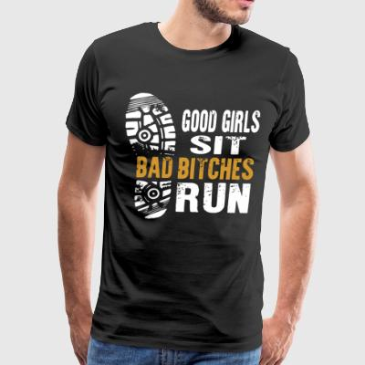 Good girls sit bad bitches run - Men's Premium T-Shirt