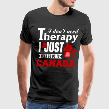 i don't need therapy i just need to go to canada - Men's Premium T-Shirt