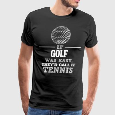 If Golf Was Easy, They'd Call It Tennis - Men's Premium T-Shirt