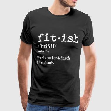 fit ish fitish adjective works out but definitely - Men's Premium T-Shirt
