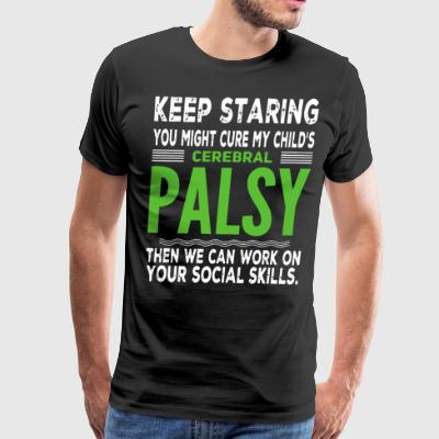 Keep staring you might cure my child's cerebral pa - Men's Premium T-Shirt