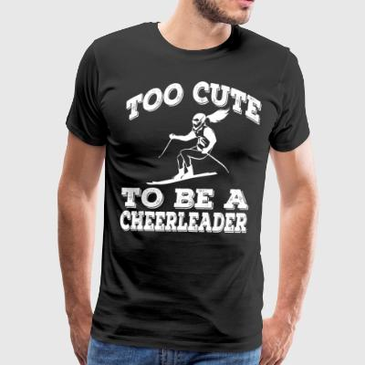 Skiing Player Too Cute To Be A Cheerleader - Men's Premium T-Shirt