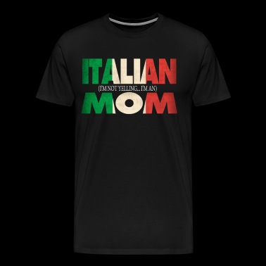 Funny Italian Mom Gift Not Yelling Italian Flag - Men's Premium T-Shirt