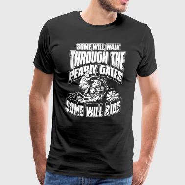 Some will walk through the pearly gates some will - Men's Premium T-Shirt