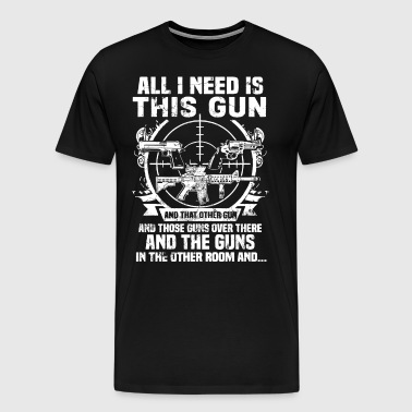 All i need is this gun and that other gun and thos - Men's Premium T-Shirt