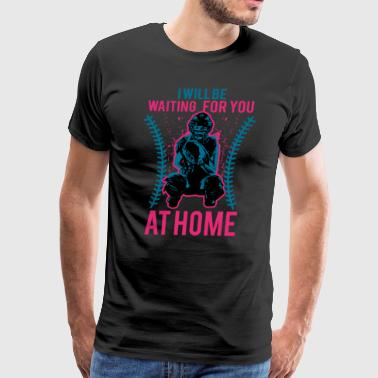 I Will Be Waiting For You At Home Softball Catcher - Men's Premium T-Shirt