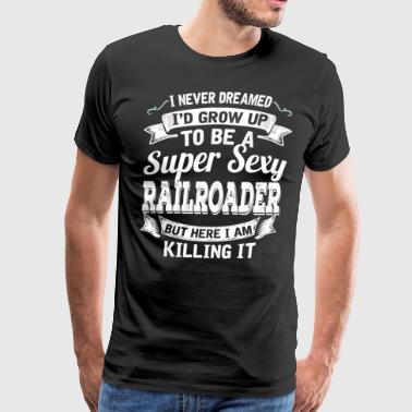 I'D Grow Up To Be A Super Sexy Railroader - Men's Premium T-Shirt