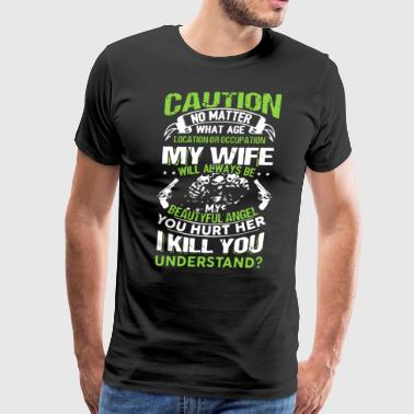 Caution no matter what age my wife will always be - Men's Premium T-Shirt