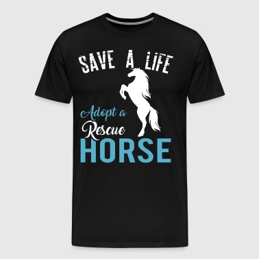 Save A Life, Adopt A Rescue Horse - Men's Premium T-Shirt