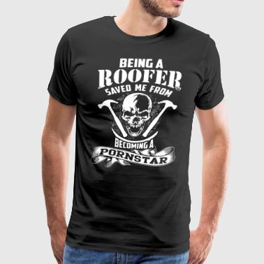 Being a roofer saved me from becoming a pornstar - Men's Premium T-Shirt