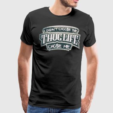 The Thug Life chose me - Men's Premium T-Shirt