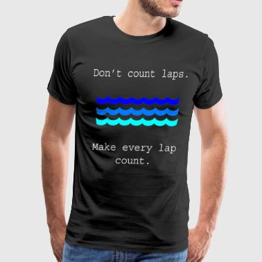 Funny Swimming Gifts Don'r Count Laps Water - Men's Premium T-Shirt