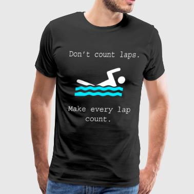 Swimmer's Gift Don't Count Laps Swimmer - Men's Premium T-Shirt