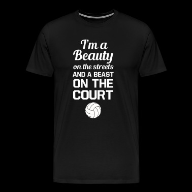 Beauty On Streets Beast On Volleyball - Men's Premium T-Shirt