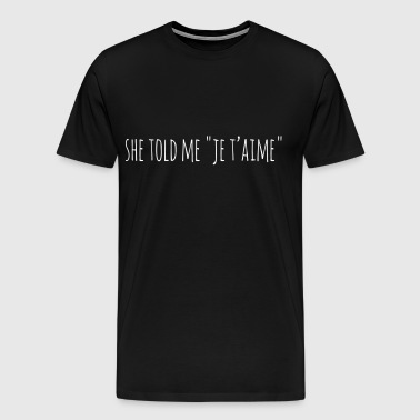 SHE TOLD ME JE T'AIME - Men's Premium T-Shirt