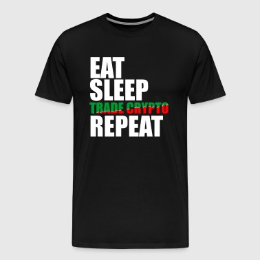 Eat Sleep Trade Crypto Repeat Tshirt - Men's Premium T-Shirt