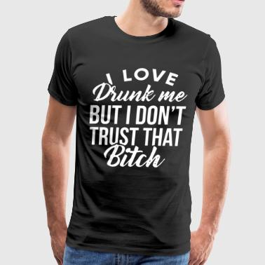 I love drunk me but i don't trust that bitch tee - Men's Premium T-Shirt