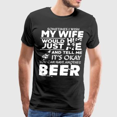 sometimes i wish my wife would just hug me and tel - Men's Premium T-Shirt