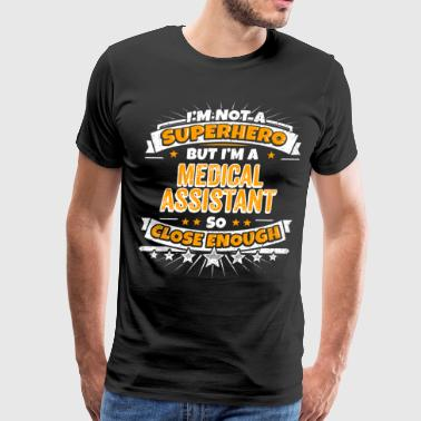 Not A Superhero But A Medical Assistant - Men's Premium T-Shirt