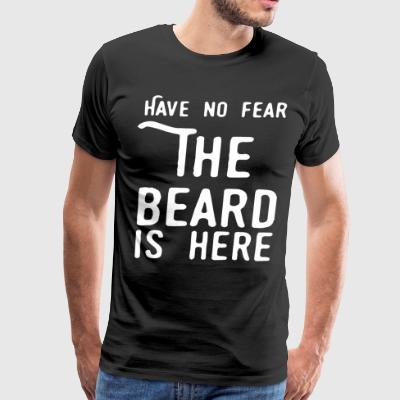 HAVE NO FEAR THE BEARD IS HERE T-SHIRTS - Men's Premium T-Shirt