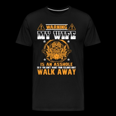 Warning my wife is an asshole so if you don t want - Men's Premium T-Shirt