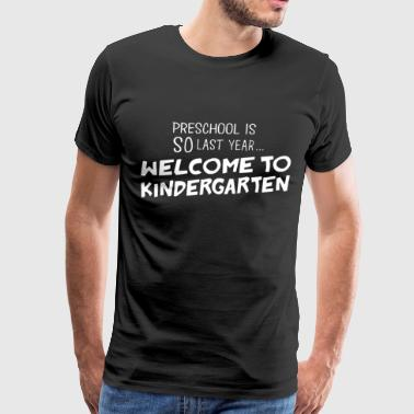 Preschool is so last year welcome to kindergarten - Men's Premium T-Shirt