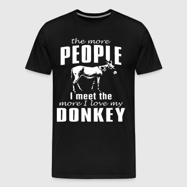 The more People I meet the more I love my Donkey - Men's Premium T-Shirt