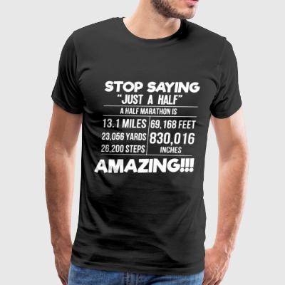 Stop saying just a half marathon is amazing - Men's Premium T-Shirt