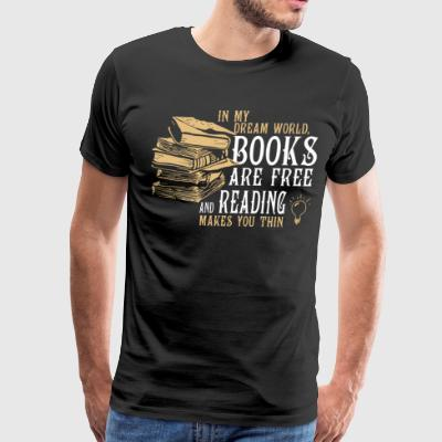 In my dream world books are free - Men's Premium T-Shirt