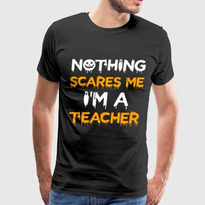 Funny Teacher Halloween Shirt Nothing Scares Me - Men's Premium T-Shirt