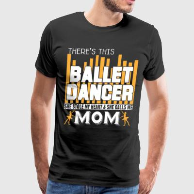 This Ballet Dancer Calls Me Mom T Shirt - Men's Premium T-Shirt