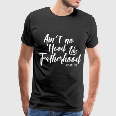 Ain't no hood like fatherhood dadlife - Men's Premium T-Shirt